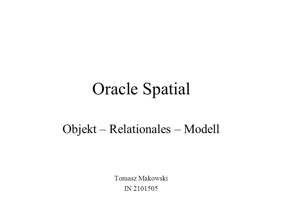 Objekt – Relationales – Modell Tomasz Makowski IN 2101505