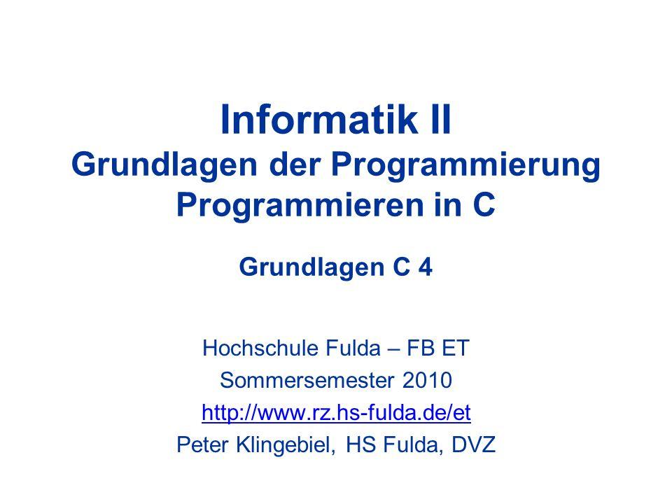 Informatik II Grundlagen der Programmierung Programmieren in C Grundlagen C 4