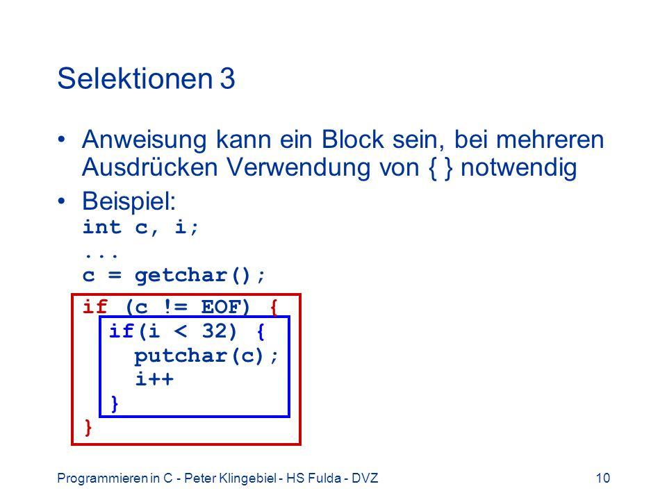 Selektionen 3 Anweisung kann ein Block sein, bei mehreren Ausdrücken Verwendung von { } notwendig.