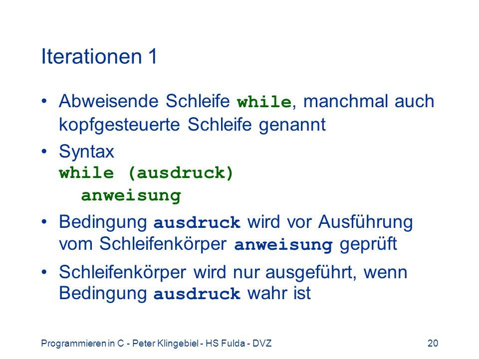 Iterationen 1 Abweisende Schleife while, manchmal auch kopfgesteuerte Schleife genannt. Syntax while (ausdruck) anweisung.