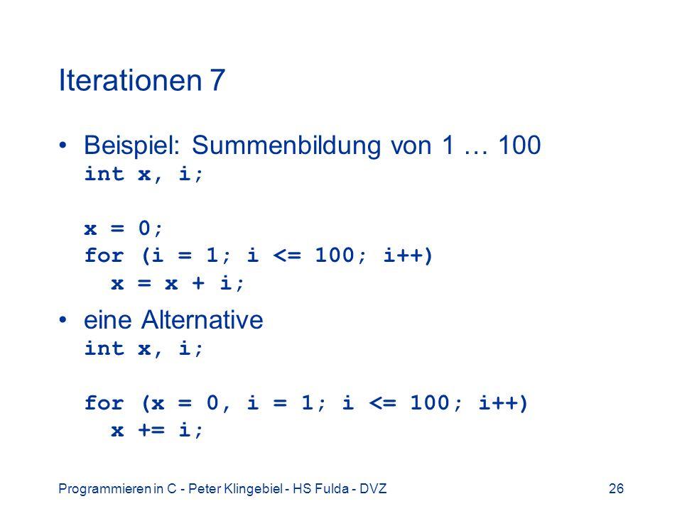 Iterationen 7Beispiel: Summenbildung von 1 … 100 int x, i; x = 0; for (i = 1; i <= 100; i++) x = x + i;