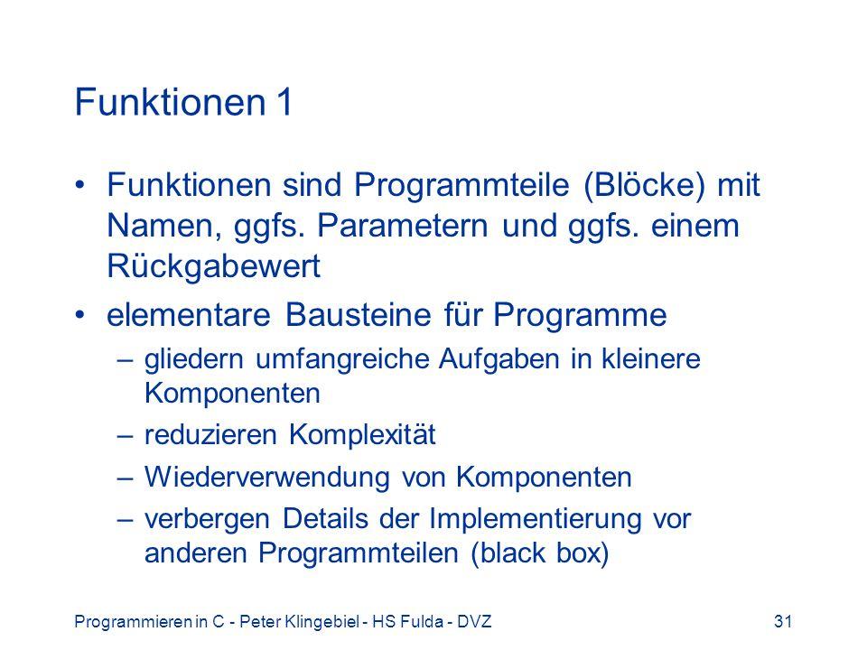 Funktionen 1Funktionen sind Programmteile (Blöcke) mit Namen, ggfs. Parametern und ggfs. einem Rückgabewert.