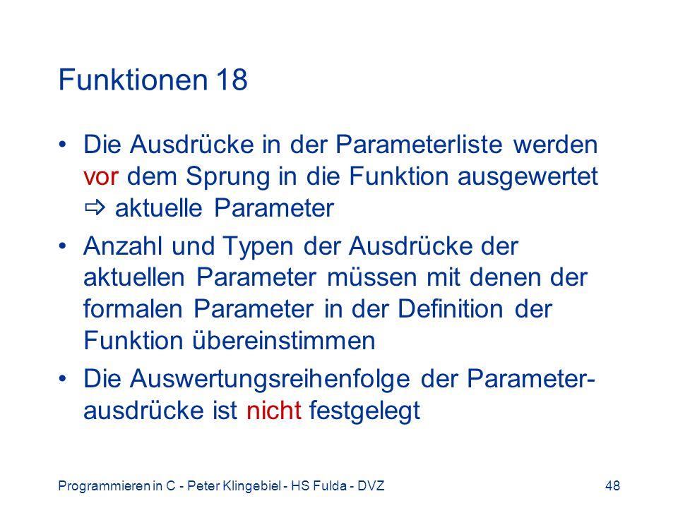 Funktionen 18 Die Ausdrücke in der Parameterliste werden vor dem Sprung in die Funktion ausgewertet  aktuelle Parameter.