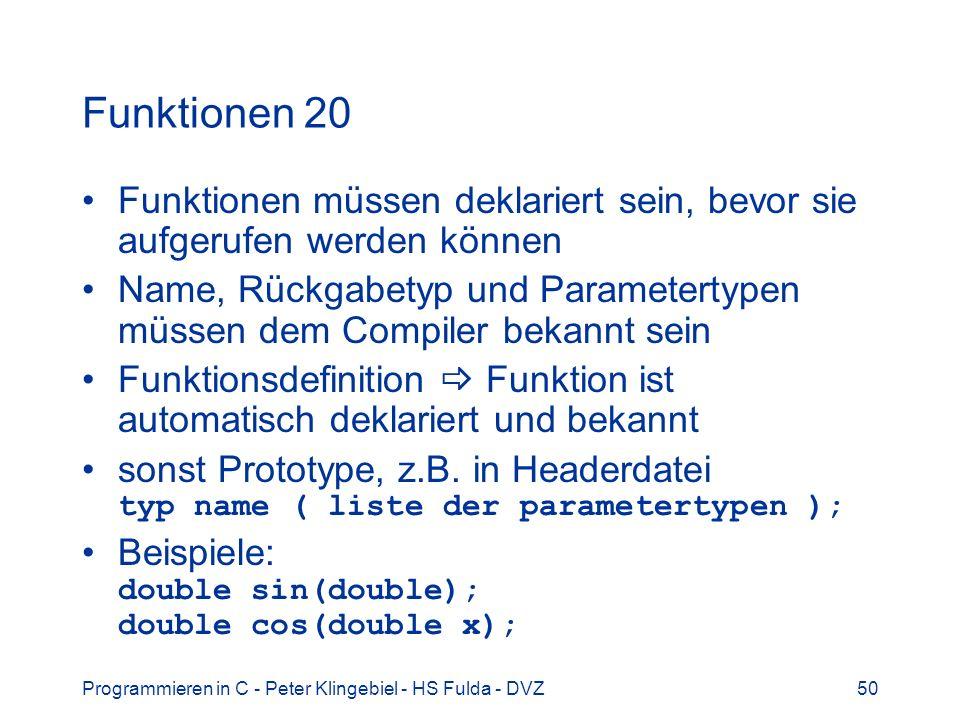 Funktionen 20 Funktionen müssen deklariert sein, bevor sie aufgerufen werden können.