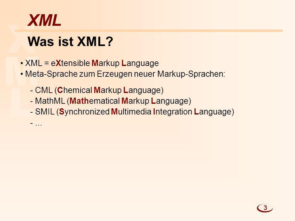 X M L XML Was ist XML XML = eXtensible Markup Language