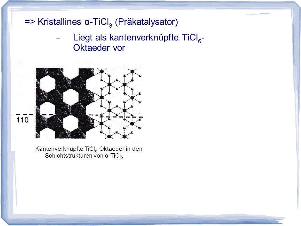 => Kristallines α-TiCl3 (Präkatalysator)