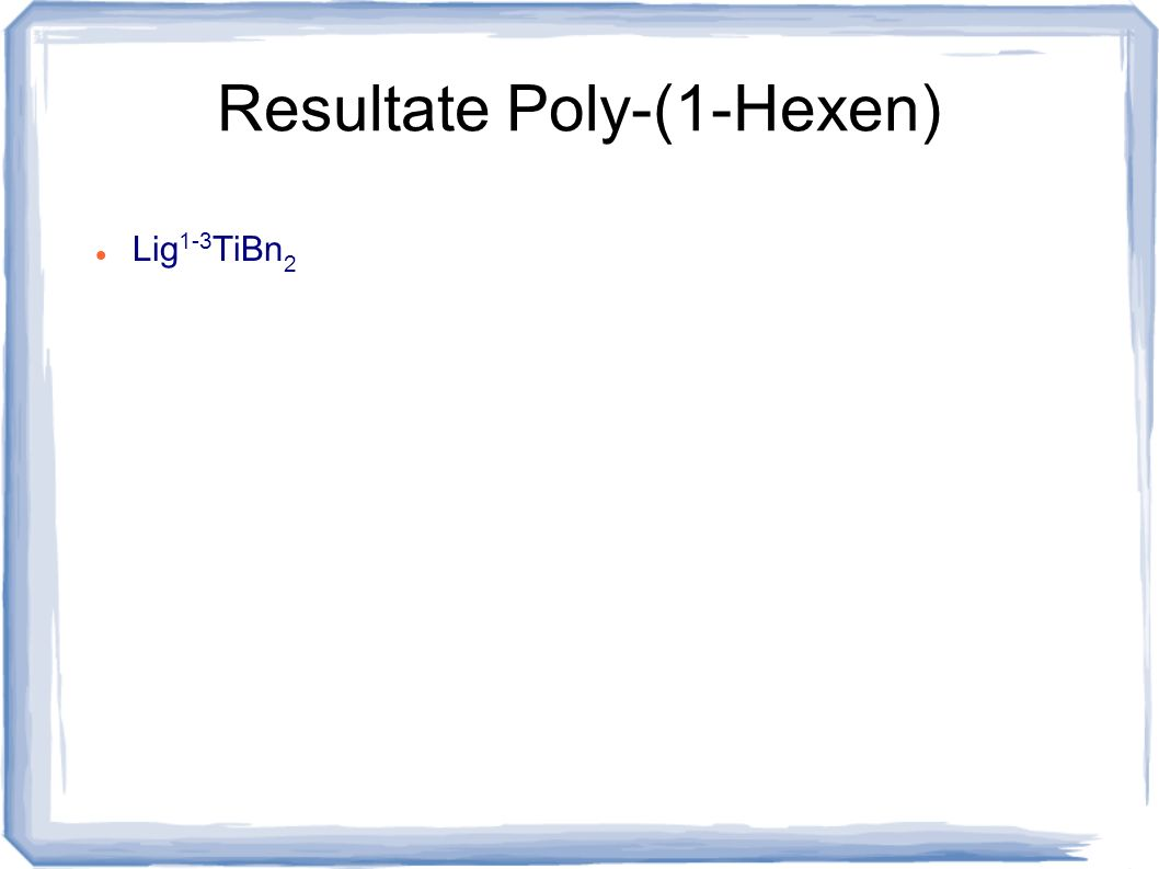 Resultate Poly-(1-Hexen)