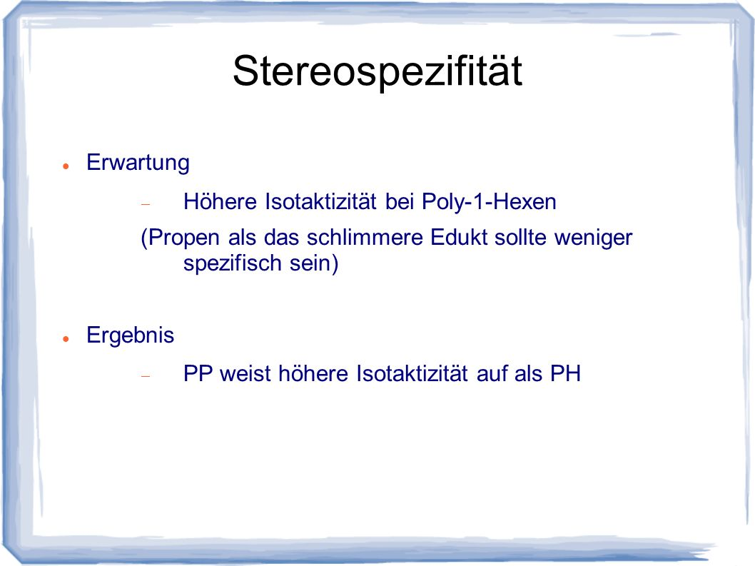 Stereospezifität Erwartung Höhere Isotaktizität bei Poly-1-Hexen