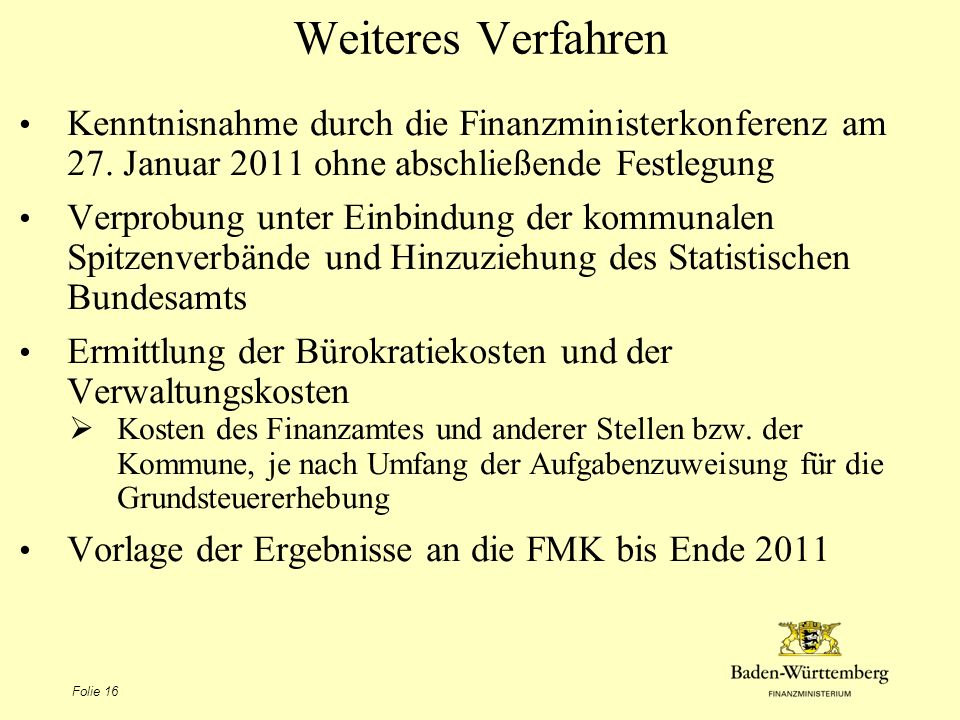 Weiteres VerfahrenKenntnisnahme durch die Finanzministerkonferenz am 27. Januar 2011 ohne abschließende Festlegung.