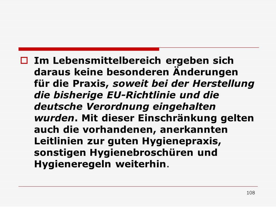 Im Lebensmittelbereich ergeben sich daraus keine besonderen Änderungen für die Praxis, soweit bei der Herstellung die bisherige EU-Richtlinie und die deutsche Verordnung eingehalten wurden.