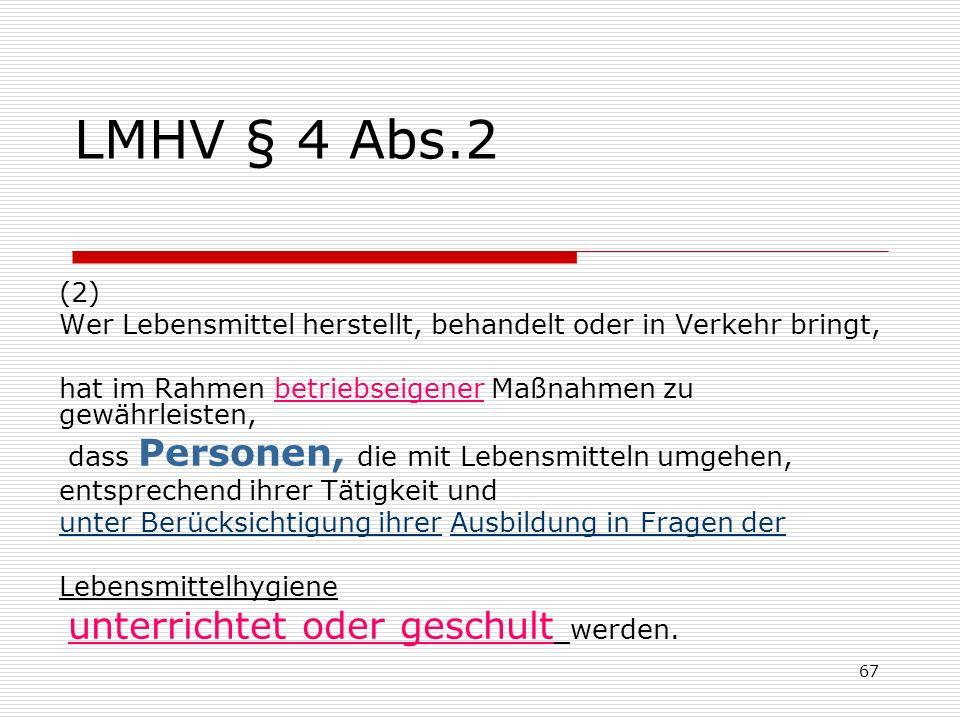 LMHV § 4 Abs.2(2) Wer Lebensmittel herstellt, behandelt oder in Verkehr bringt, hat im Rahmen betriebseigener Maßnahmen zu gewährleisten,