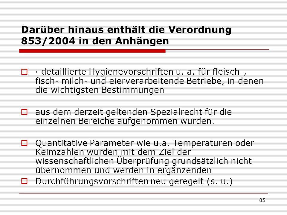 Darüber hinaus enthält die Verordnung 853/2004 in den Anhängen