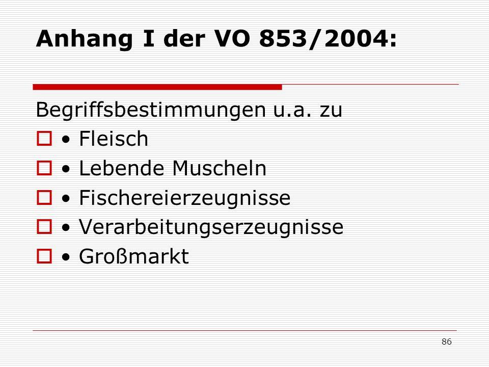 Anhang I der VO 853/2004: Begriffsbestimmungen u.a. zu • Fleisch