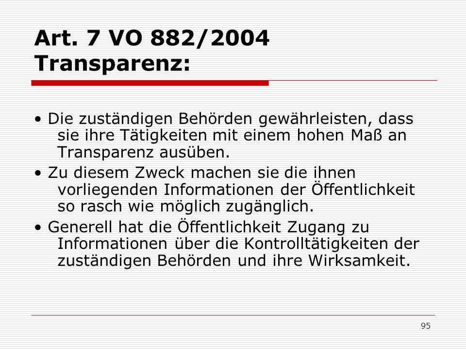 Art. 7 VO 882/2004 Transparenz: • Die zuständigen Behörden gewährleisten, dass sie ihre Tätigkeiten mit einem hohen Maß an Transparenz ausüben.