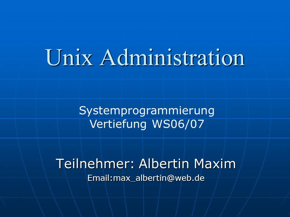 Unix Administration Teilnehmer: Albertin Maxim Systemprogrammierung