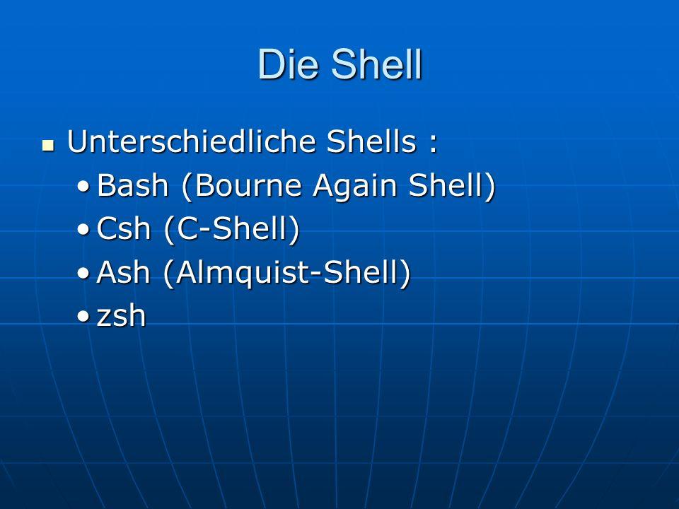 Die Shell Unterschiedliche Shells : Bash (Bourne Again Shell)