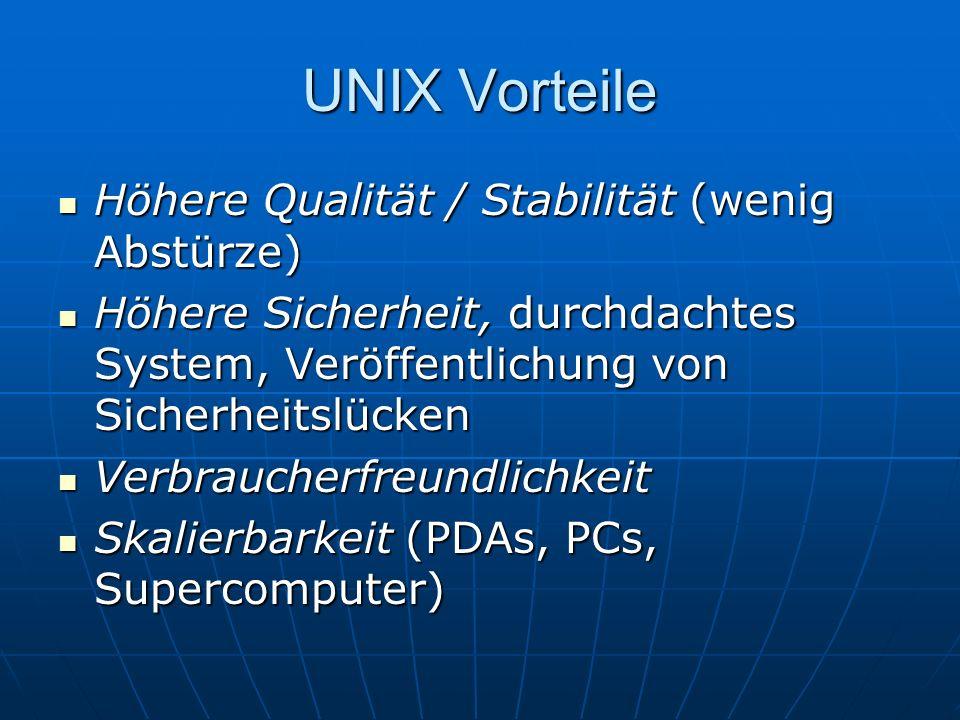 UNIX Vorteile Höhere Qualität / Stabilität (wenig Abstürze)