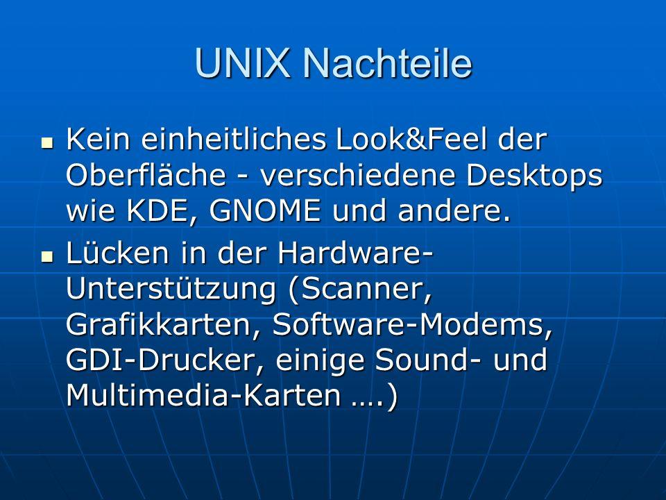 UNIX Nachteile Kein einheitliches Look&Feel der Oberfläche - verschiedene Desktops wie KDE, GNOME und andere.