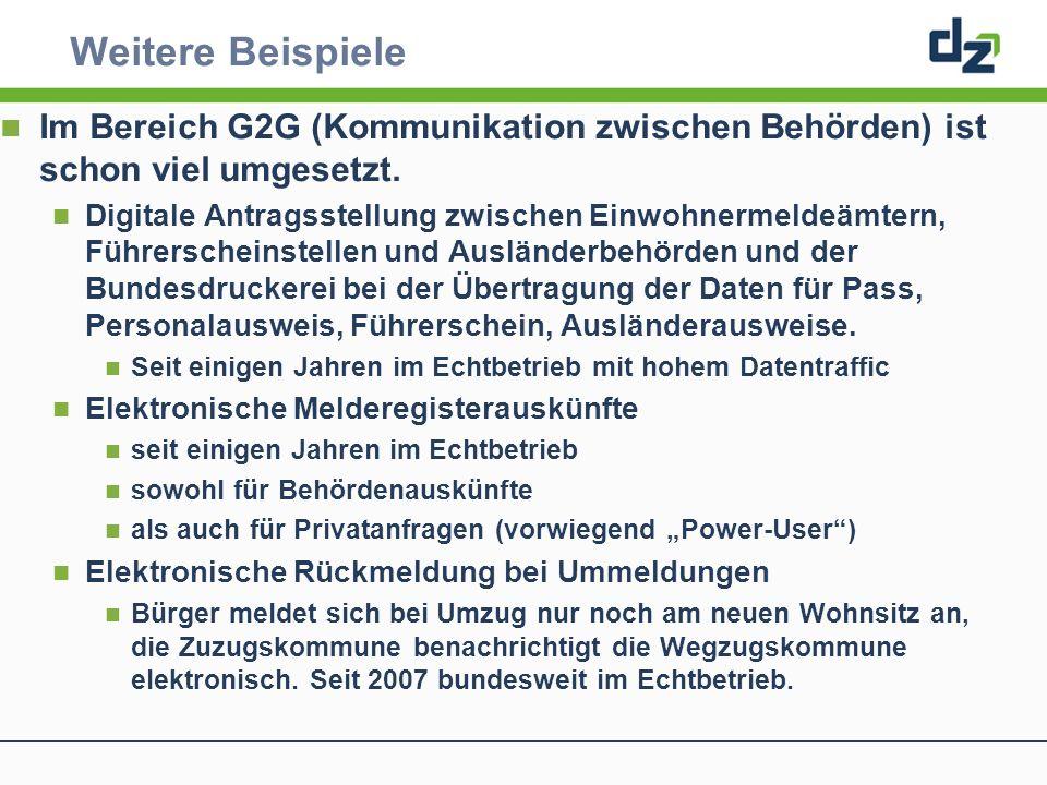 Weitere Beispiele Im Bereich G2G (Kommunikation zwischen Behörden) ist schon viel umgesetzt.