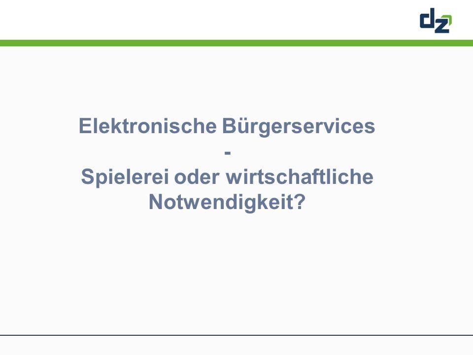 Elektronische Bürgerservices - Spielerei oder wirtschaftliche Notwendigkeit