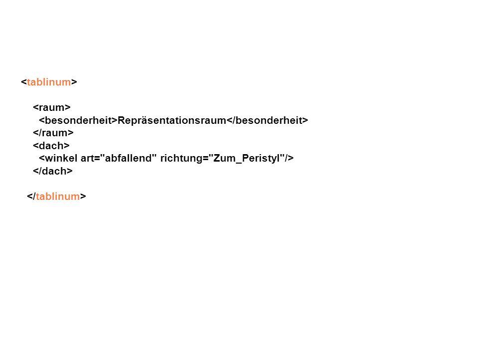 <tablinum> <raum> <besonderheit>Repräsentationsraum</besonderheit> </raum> <dach> <winkel art= abfallend richtung= Zum_Peristyl />