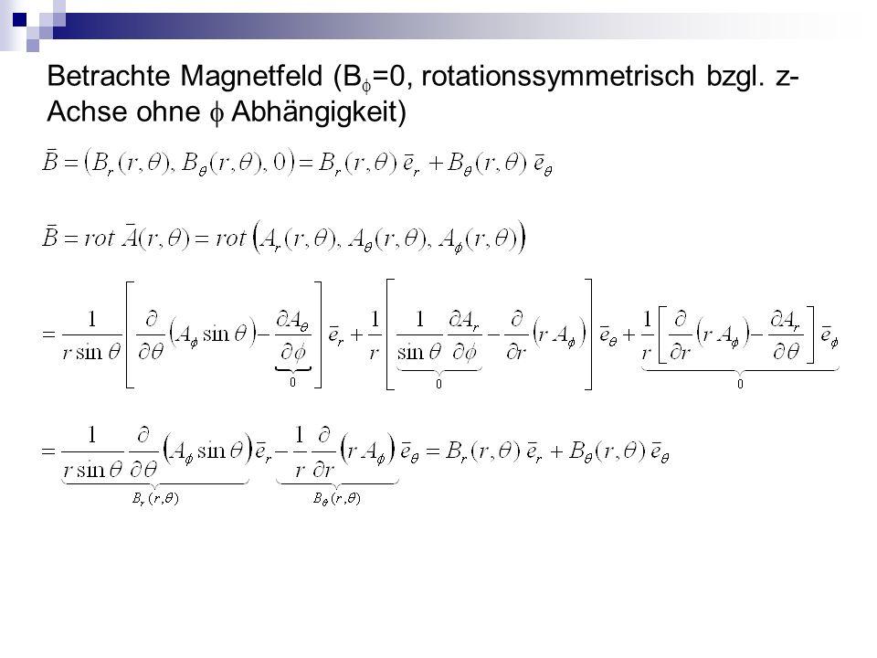 Betrachte Magnetfeld (B=0, rotationssymmetrisch bzgl