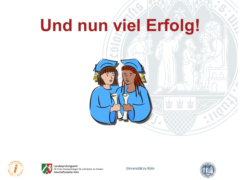 Und nun viel Erfolg! Universität zu Köln