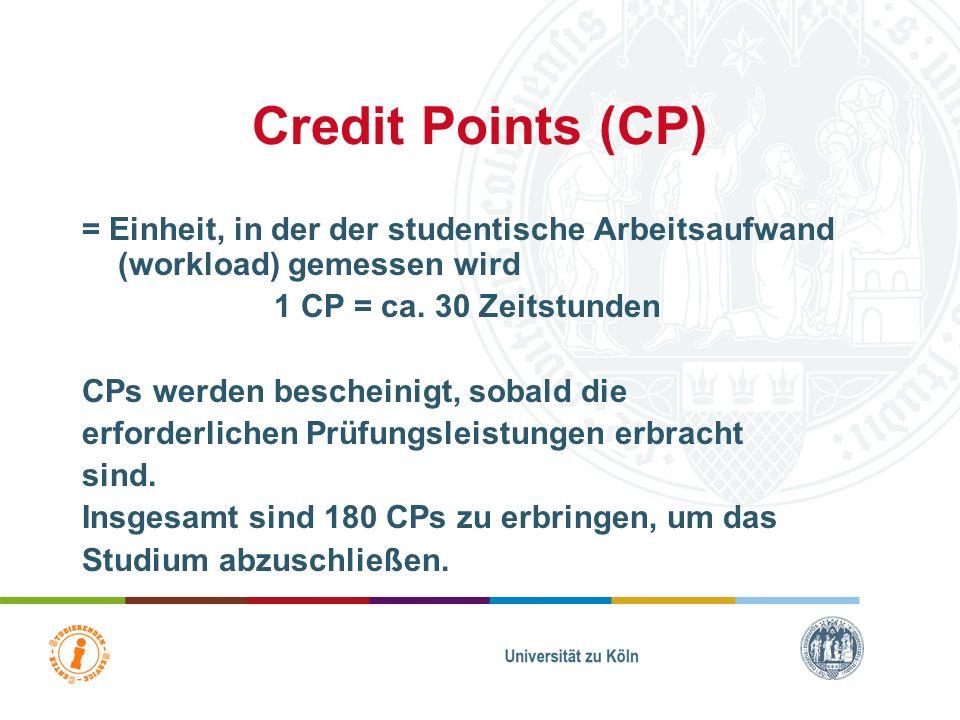 Credit Points (CP)= Einheit, in der der studentische Arbeitsaufwand (workload) gemessen wird. 1 CP = ca. 30 Zeitstunden.