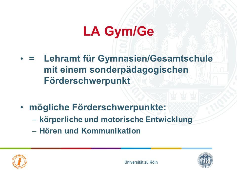 LA Gym/Ge = Lehramt für Gymnasien/Gesamtschule mit einem sonderpädagogischen Förderschwerpunkt. mögliche Förderschwerpunkte: