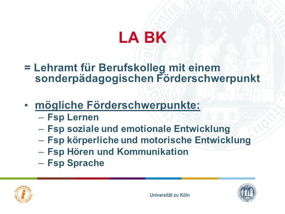 LA BK = Lehramt für Berufskolleg mit einem sonderpädagogischen Förderschwerpunkt. mögliche Förderschwerpunkte: