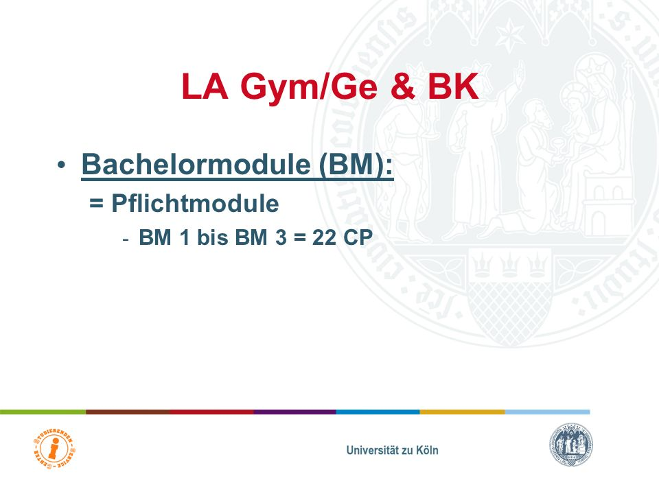 LA Gym/Ge & BK Bachelormodule (BM): = Pflichtmodule