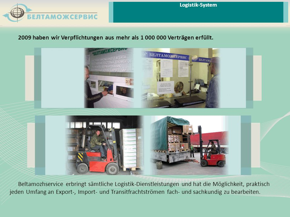 Logistik-System 2009 haben wir Verpflichtungen aus mehr als 1 000 000 Verträgen erfüllt.