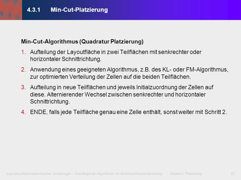 4.3.1 Min-Cut-Platzierung Min-Cut-Algorithmus (Quadratur Platzierung)