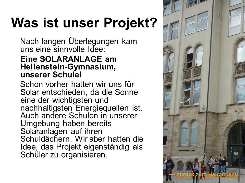Was ist unser Projekt Nach langen Überlegungen kam uns eine sinnvolle Idee: Eine SOLARANLAGE am Hellenstein-Gymnasium, unserer Schule!