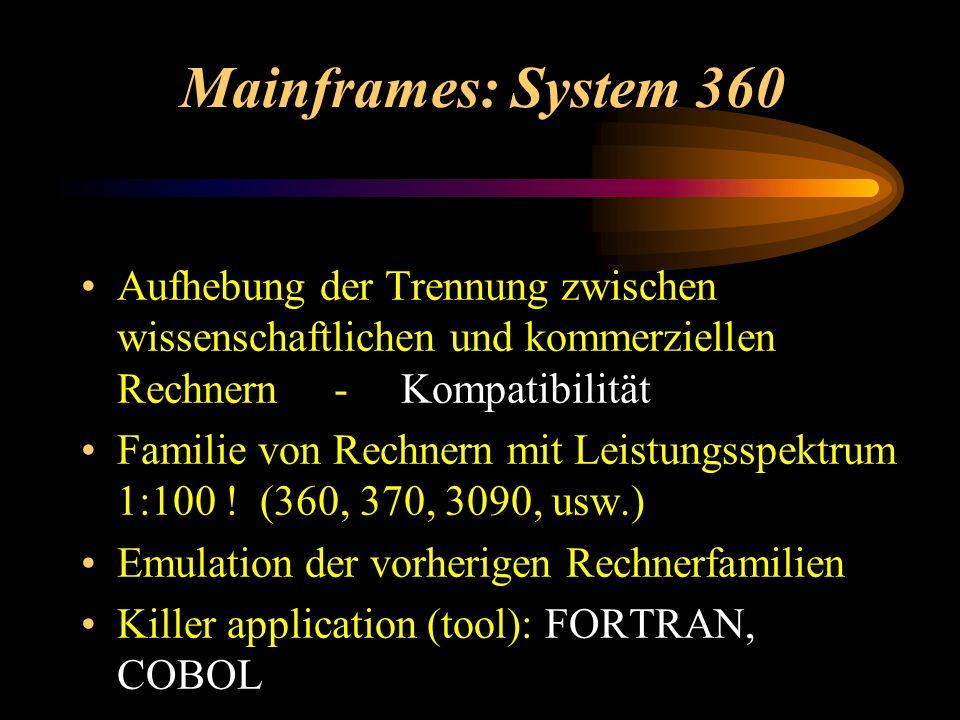 Mainframes: System 360 Aufhebung der Trennung zwischen wissenschaftlichen und kommerziellen Rechnern - Kompatibilität.