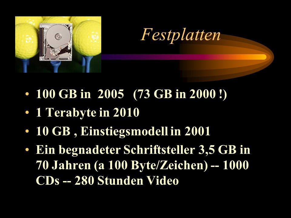 Festplatten 100 GB in 2005 (73 GB in 2000 !) 1 Terabyte in 2010