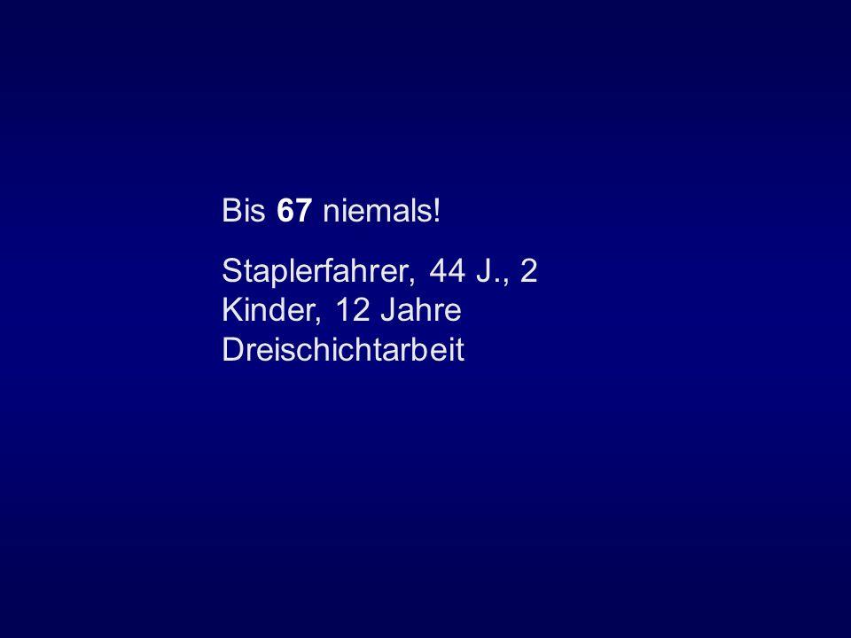 Bis 67 niemals! Staplerfahrer, 44 J., 2 Kinder, 12 Jahre Dreischichtarbeit