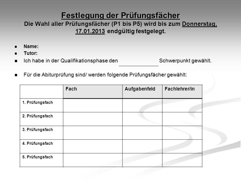 Festlegung der Prüfungsfächer Die Wahl aller Prüfungsfächer (P1 bis P5) wird bis zum Donnerstag, 17.01.2013 endgültig festgelegt.