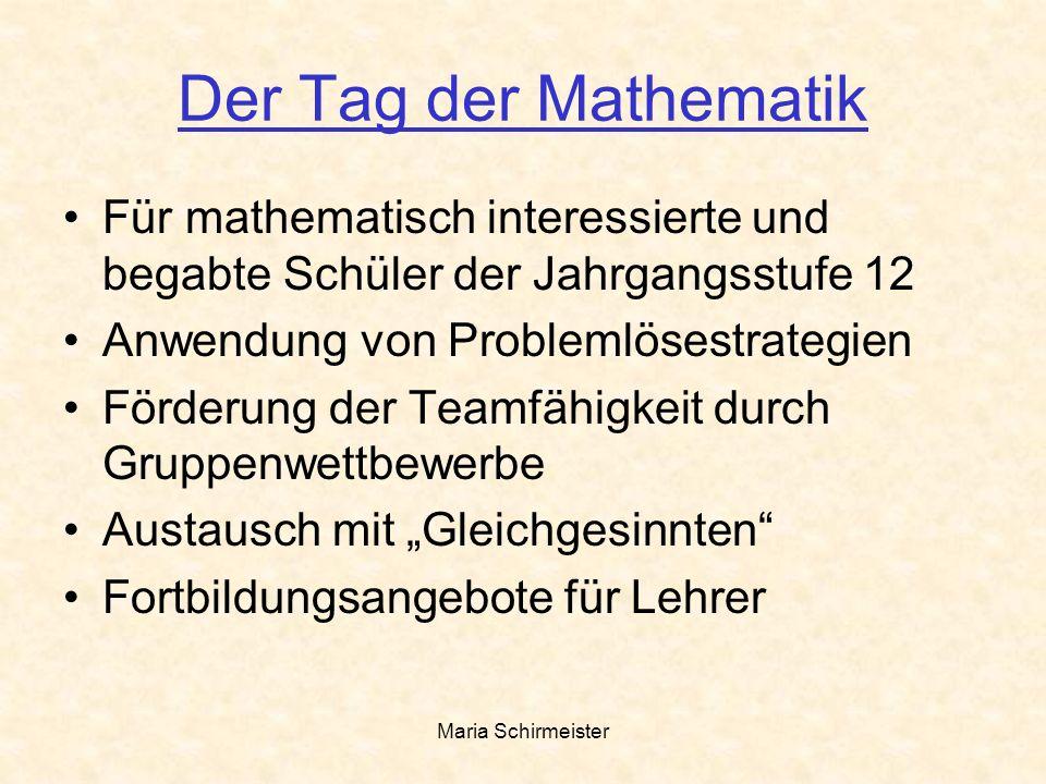 Der Tag der Mathematik Für mathematisch interessierte und begabte Schüler der Jahrgangsstufe 12. Anwendung von Problemlösestrategien.