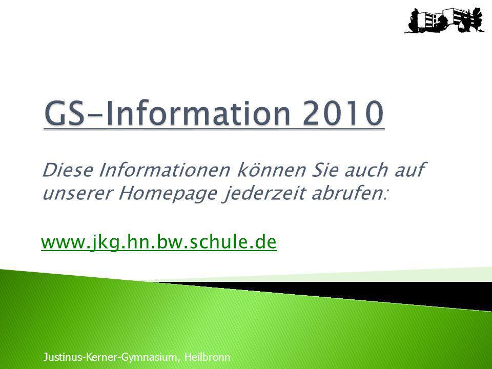 GS-Information 2010 Diese Informationen können Sie auch auf unserer Homepage jederzeit abrufen: www.jkg.hn.bw.schule.de.
