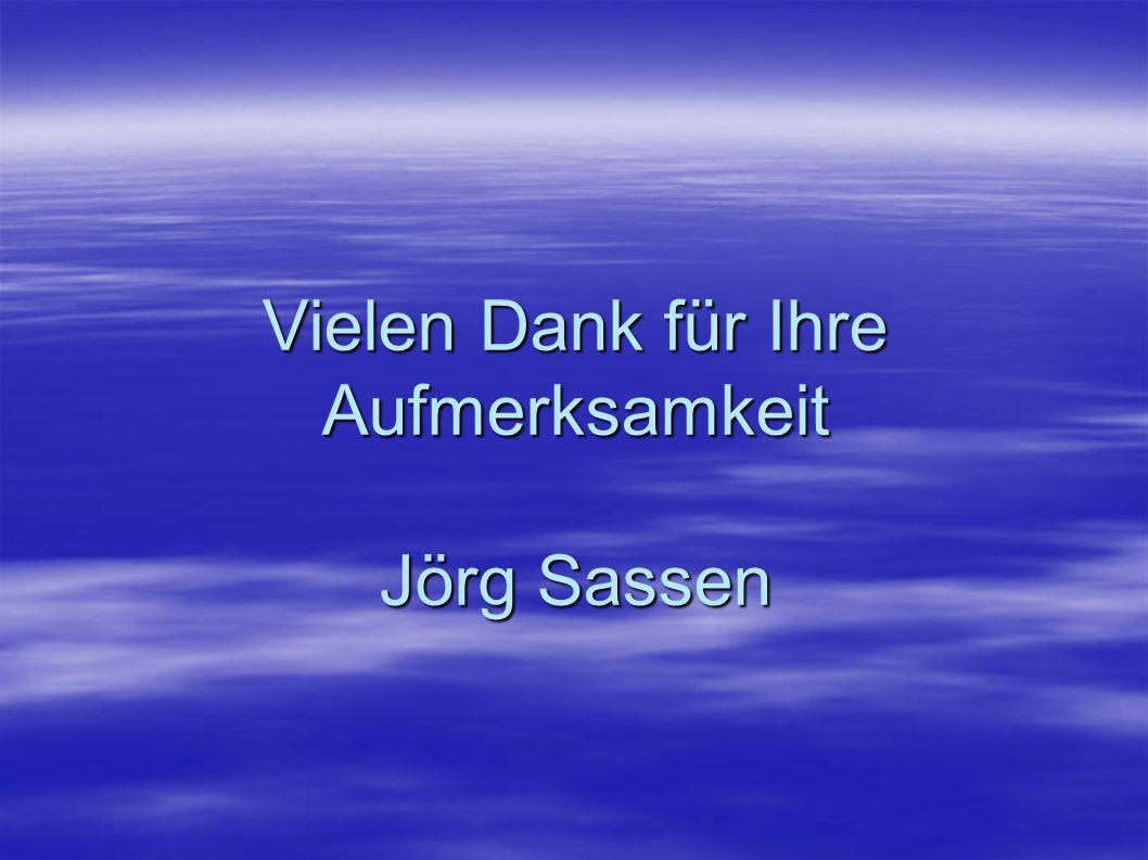 Vielen Dank für Ihre Aufmerksamkeit Jörg Sassen