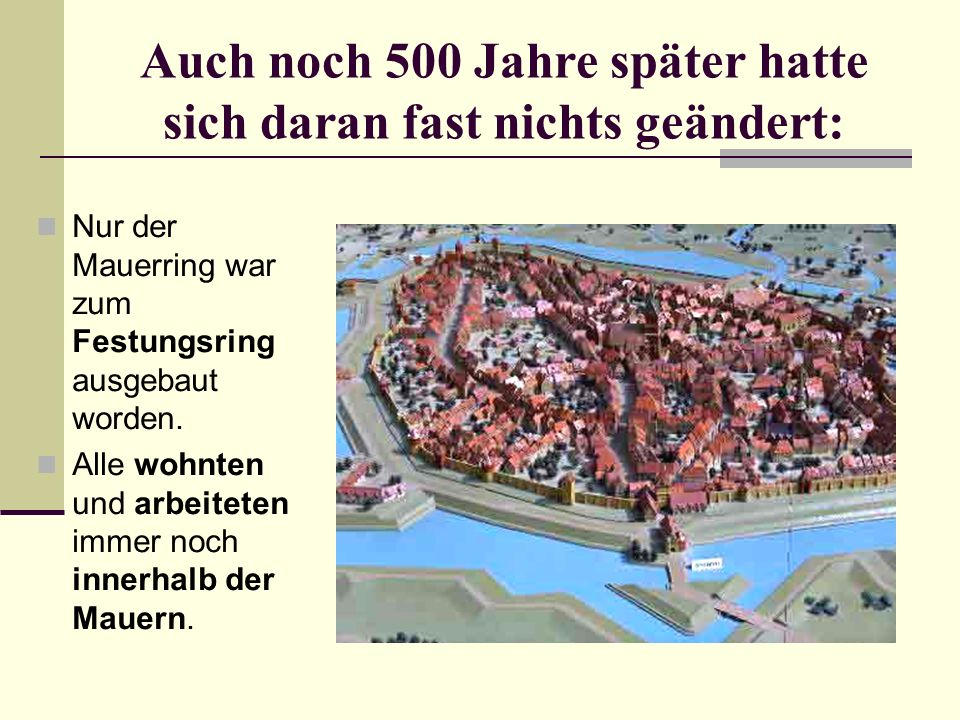 Auch noch 500 Jahre später hatte sich daran fast nichts geändert: