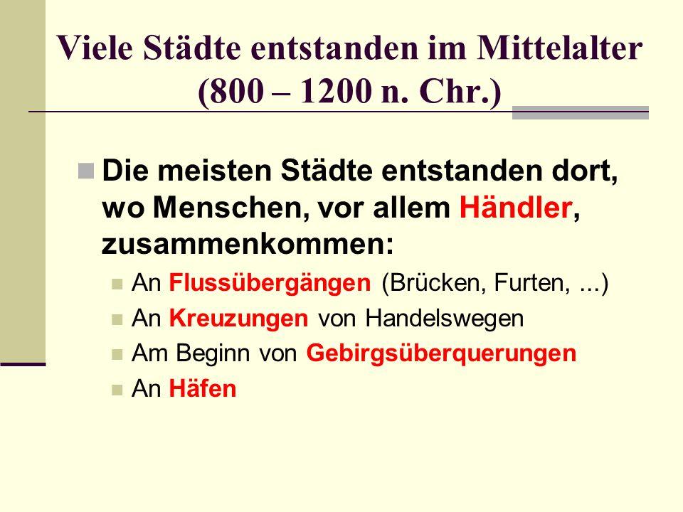 Viele Städte entstanden im Mittelalter (800 – 1200 n. Chr.)