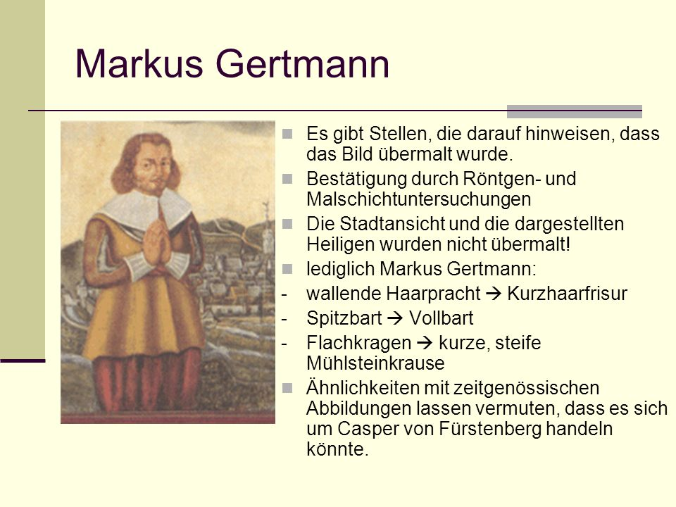 Markus Gertmann Es gibt Stellen, die darauf hinweisen, dass das Bild übermalt wurde. Bestätigung durch Röntgen- und Malschichtuntersuchungen.