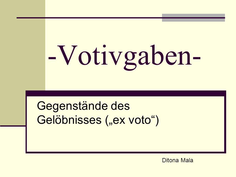 """Gegenstände des Gelöbnisses (""""ex voto )"""