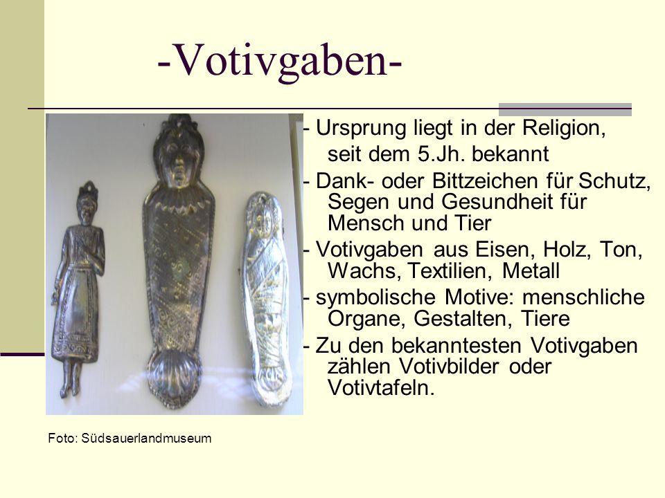 -Votivgaben- - Ursprung liegt in der Religion, seit dem 5.Jh. bekannt