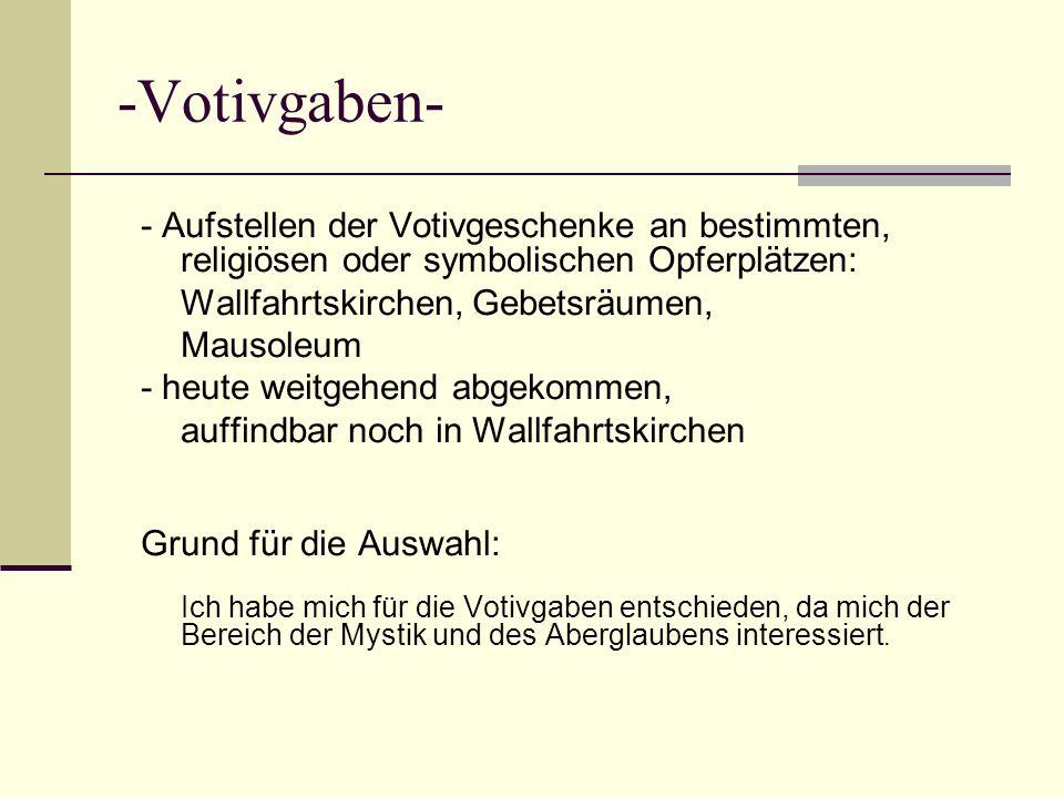 -Votivgaben- - Aufstellen der Votivgeschenke an bestimmten, religiösen oder symbolischen Opferplätzen:
