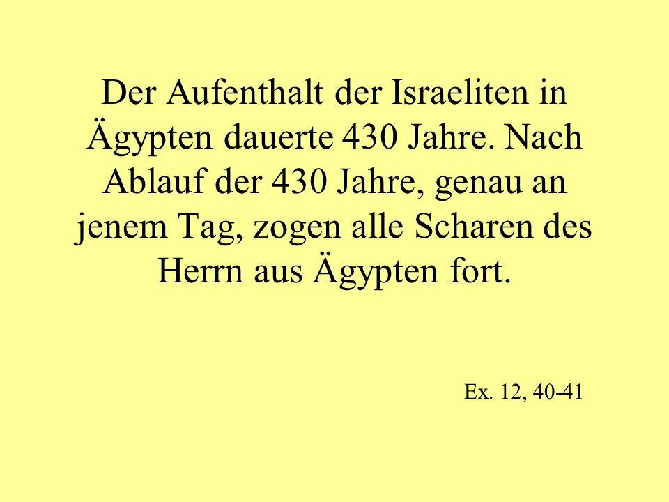 Der Aufenthalt der Israeliten in Ägypten dauerte 430 Jahre