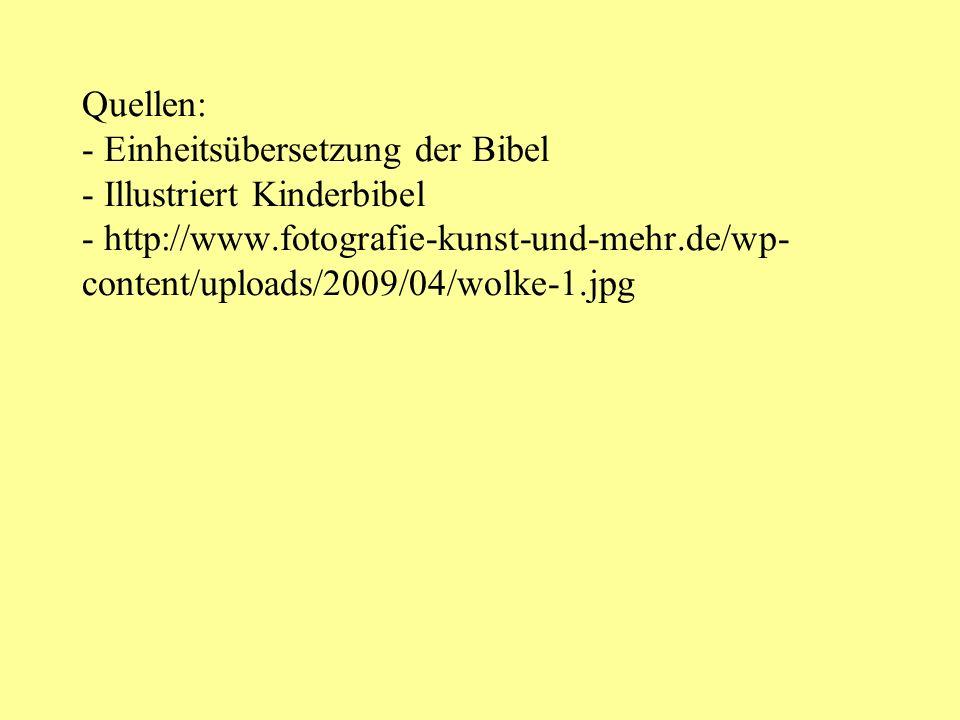 Quellen: - Einheitsübersetzung der Bibel - Illustriert Kinderbibel - http://www.fotografie-kunst-und-mehr.de/wp-content/uploads/2009/04/wolke-1.jpg
