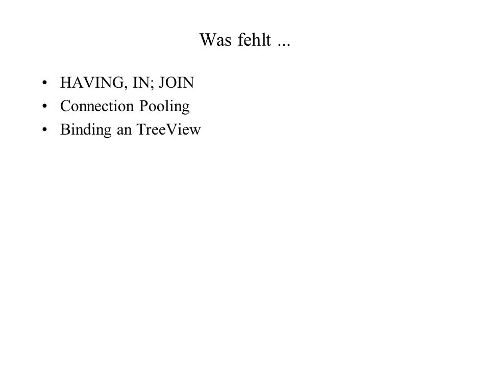 Was fehlt ... HAVING, IN; JOIN Connection Pooling Binding an TreeView